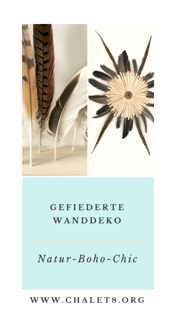 Gefiederte-Wanddekoration: Bezaubernde Wanddeko selber machen. Basteln mit Naturmaterialien. DIY-Blog, #Chalet#8, #Federn, #GefiederteWanddekoration
