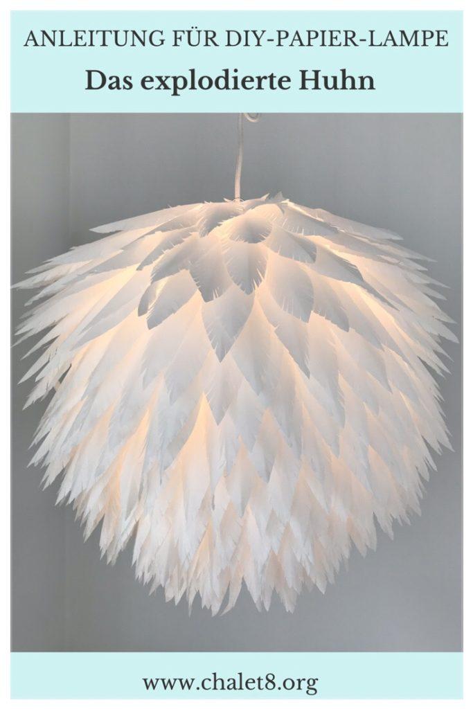 DIY: Bastelanleitung für eine Lampe aus Papierfedern. 'Das explodierte Huhn', DIY Lampe, kleiner Preis/ große Wirkung, Lampion, Lampen selber machen, Papierlampe, Lampenschirm DIY, Basteln mit Papier, Feder, Papier-Lampe, DIY Blog, #Chalet8, #DasExplodierteHuhn