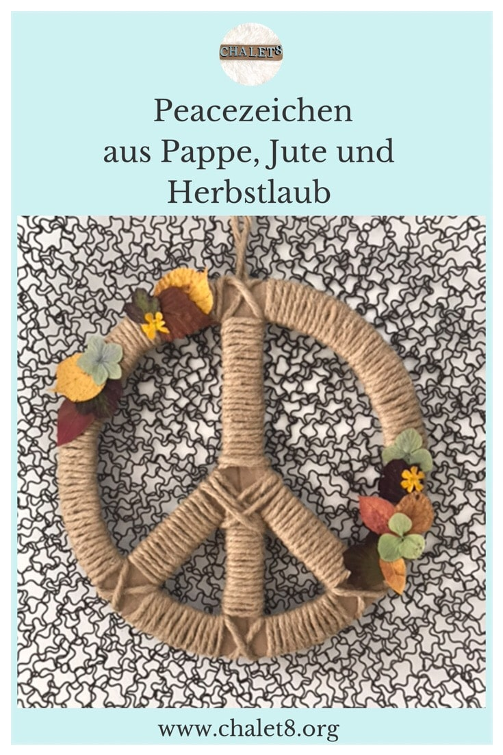 DIY Peacezeichen aus Pappe und Jute mit Herbstlaub und Blüten. Flower Po wer. #chalet8 #peacezeichen #peacesymbol